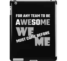 For Any Team To Be Awesome We Before Me iPad Case/Skin