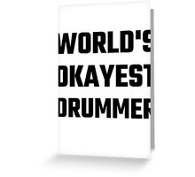 World's Okayest Drummer Greeting Card