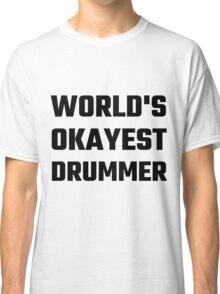 World's Okayest Drummer Classic T-Shirt