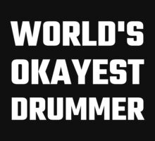 World's Okayest Drummer by evahhamilton