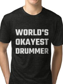World's Okayest Drummer Tri-blend T-Shirt
