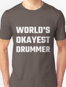 World's Okayest Drummer Unisex T-Shirt