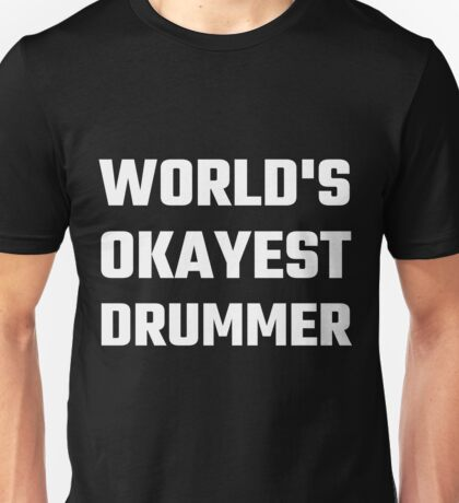 World's Okayest Drummer Unisex T-Shirt