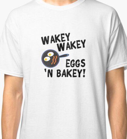 Wakey Wakey Eggs and Bakey Classic T-Shirt