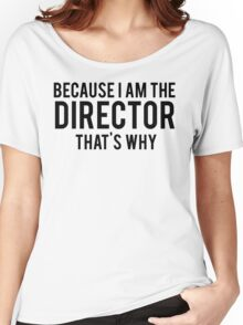 Because I'm The DIRECTOR, That's Why Women's Relaxed Fit T-Shirt