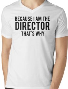 Because I'm The DIRECTOR, That's Why Mens V-Neck T-Shirt