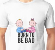Born To Be Bad Baby Unisex T-Shirt