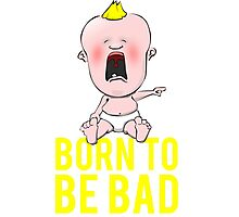 Born To Be Bad Baby Photographic Print