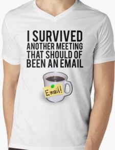 I SURVIVED ANOTHER MEETING THAT SHOULD OF BEEN A MEETING Mens V-Neck T-Shirt