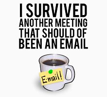 I SURVIVED ANOTHER MEETING THAT SHOULD OF BEEN A MEETING Unisex T-Shirt