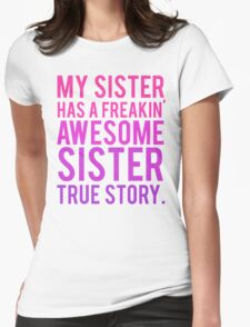 My sister has a freakin' awesome sister Womens Fitted T-Shirt