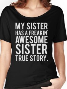 My sister has a freakin' awesome sister Women's Relaxed Fit T-Shirt