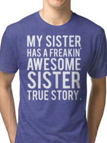 My sister has a freakin' awesome sister Tri-blend T-Shirt