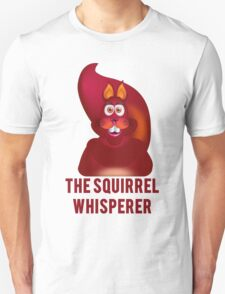 The Squirrel Whisperer Unisex T-Shirt