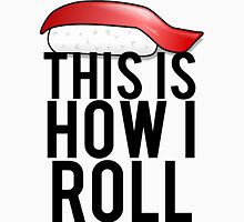 This Is How I Sushi Roll Unisex T-Shirt