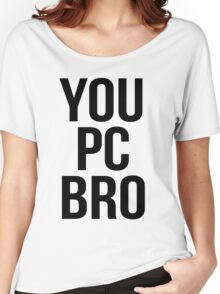 You PC Bro Women's Relaxed Fit T-Shirt
