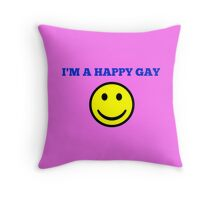I'm a happy gay Throw Pillow