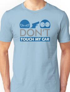 Dont Touch My Car Unisex T-Shirt