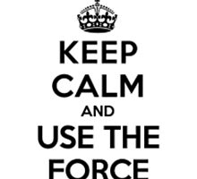 Keep Calm And Use The Force by Bluepotatogirl