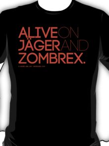 Alive on Jäger and Zombrex T-Shirt