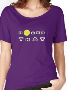 Roger That - Tennis Masters Women's Relaxed Fit T-Shirt