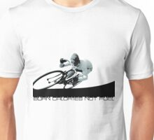 Burn Calories not Fuel Unisex T-Shirt