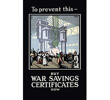 To Prevent This -- Buy War Savings Certificates Photographic Print