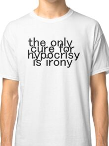 Cure for hypocrisy Classic T-Shirt