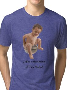 Neo-colonialism Stinks Tri-blend T-Shirt