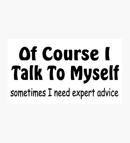 Of Course I Talk To Myself funny slogan Photographic Print