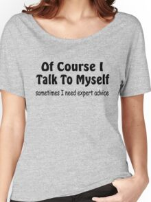 Of Course I Talk To Myself funny slogan Women's Relaxed Fit T-Shirt