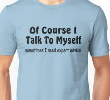 Of Course I Talk To Myself funny slogan Unisex T-Shirt
