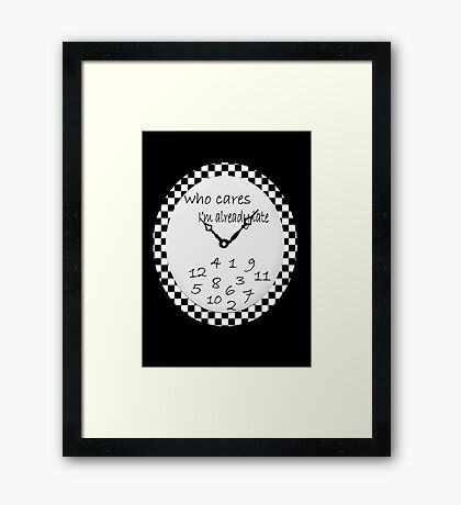 WHO CARES..I'M ALREADY LATE...PICTURE-PILLOW - TOTE BAG - TEES-CUPS-JOURNAL- ECT..ECT.. Framed Print