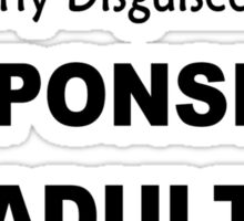 Cleverly Described As A Responsible Adult funny slogan Sticker