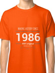 Making history since 1986 Classic T-Shirt