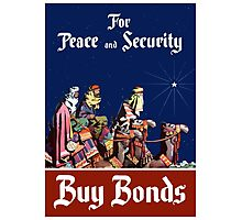 For Peace and Security Buy Bonds - WWII Photographic Print