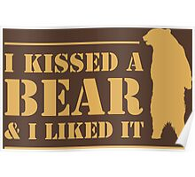 I Kissed A Bear And I Liked It Cool Hairy Grizzly Poster