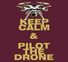 Keep Calm & Pilot The Drone by ilmagatPSCS2