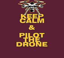 Keep Calm & Pilot The Drone Unisex T-Shirt