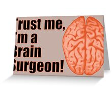 Trust Me I'm a Brain Surgeon Funny Medical Doctor Greeting Card