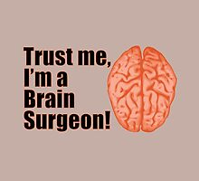 Trust Me I'm a Brain Surgeon Funny Medical Doctor by CreativeTwins