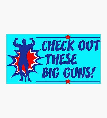 Body Builder Big Guns Fun Gym Lover Quote Photographic Print