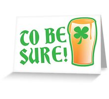 To be sure! Green beer drinking pub St Patricks Greeting Card