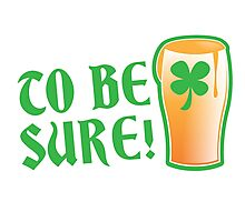 To be sure! Green beer drinking pub St Patricks Photographic Print
