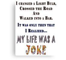 My Life is a Joke Canvas Print