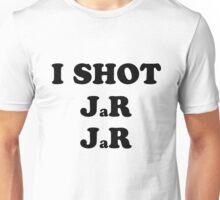 I shot Jar jar Unisex T-Shirt