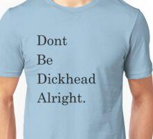Dont Be Dickhead Alright. Unisex T-Shirt