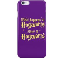 What happens at horwarts stays at hogwart iPhone Case/Skin