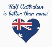 Half Australian Is Better Than None Kids Clothes