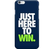JUST HERE TO WIN.  iPhone Case/Skin